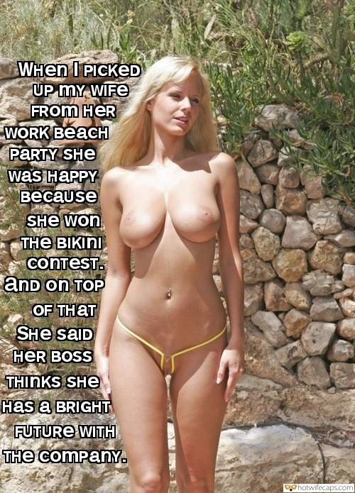 Public hotwife caption: WHen I PICKED UP mY WIFE FROM HER WORK BEACH PARTY SHE was HAPPY весаuse  SHE won Tне вікINi conTeST. anD on TOP OF THAT SHe saID HER BOSS THINKS SHE Has a BRIGHT FUTURE WITH THe companY. Big Boobed...