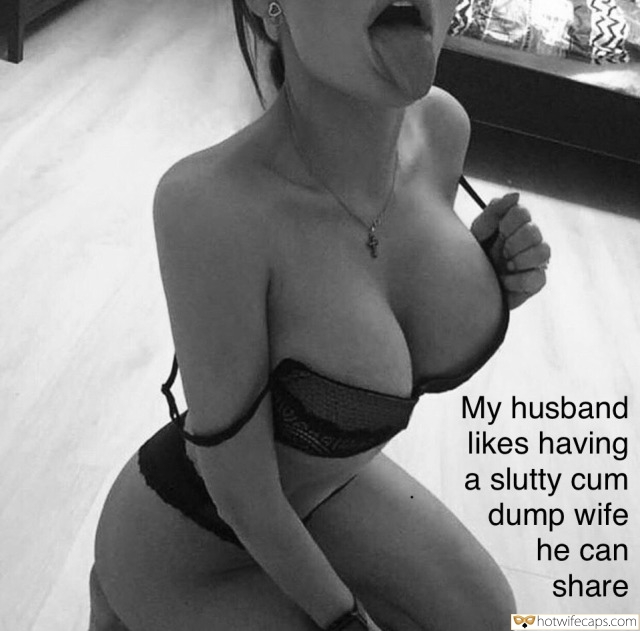 Wife Sharing  hotwife caption: My husband likes having a slutty cum dump wife he can share Big Titted Slut Craves Jizz in Her Mouth