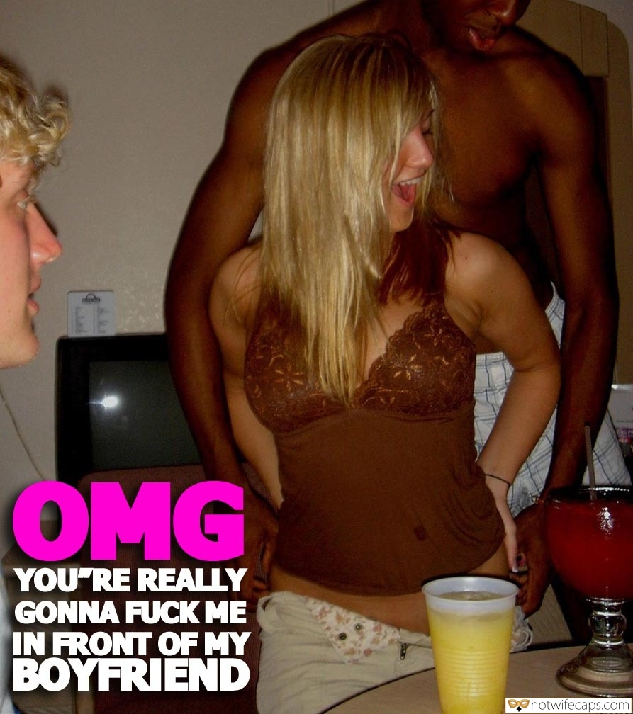 Wife Sharing SFW Caps BBC  hotwife caption: OMG YOU RE REALLY GONNA FUCK ME IN FRONT OF MY ΒΟΥRIEND Black Bull Bangs Blonde in Front of Her Boyfriend
