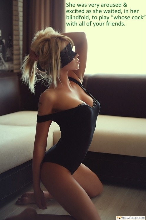 "Wife Sharing SFW Caps  hotwife caption: She was very aroused & excited as she waited, in her blindfold, to play ""whose cock"" with all of your friends. Blindfolded Blonde Poses in Black Bodysuit"