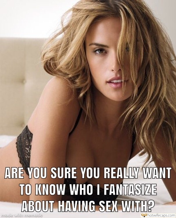 SFW Caps  hotwife caption: ARE YOU SURE YOU REALLY WANT TO KNOW WHO I FANTASIZE ABOUT HAVING SEX WITH? made with mematic Busty Model Seductively Posing in Bra