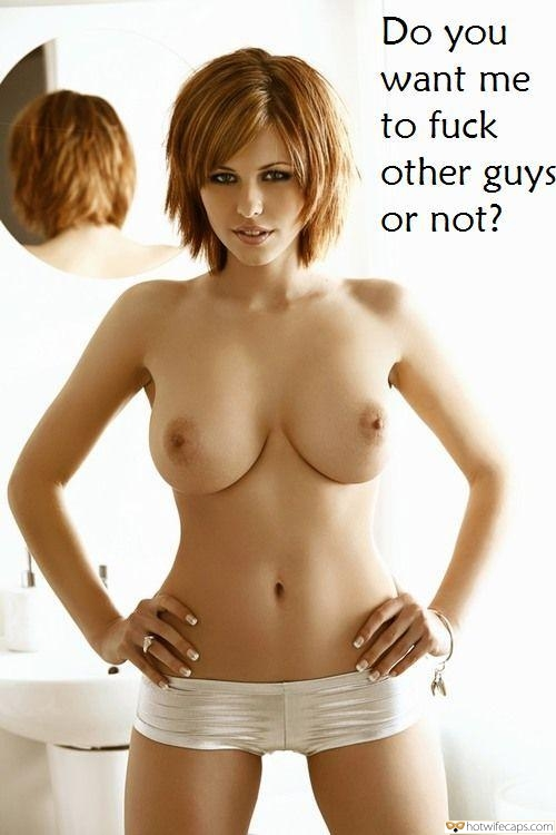 Dirty Talk  hotwife caption: Do you want me to fuck other guys or not? Busty Redhead Goddess Poses Topless in Mirror