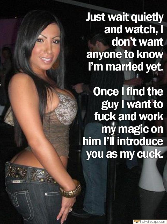 SFW Caps  hotwife caption: Just wait quietly and watch, I don't want anyone to know I'm married yet. Once I find the guy I want to fuck and work my magic on him l'll introduce you as my cuck. Busty Stunner Poses in Hot...