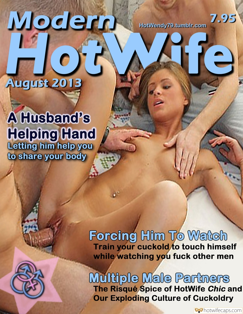 Wife Sharing Threesome  hotwife caption: Modern 7.95 HotWendy79.tumblr.com HotWife August 2013 A Husband's Helping Hand Letting him help you to share your body Forcing Him To Watch Train your cuckold to touch himself while watching you fuck other men Multiple Male Partners The Risqué Spice...