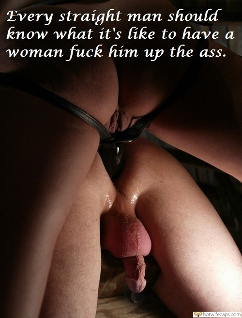 Humiliation hotwife caption: Every straight man should know what it's like to have a та woman fuck him up the ass. Dominant Wife Uses Strapon to Penetrates Husbands Ass