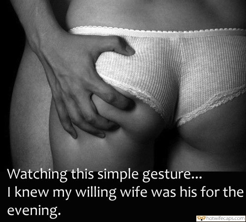 Wife Sharing Sexy Memes hotwife caption: Watching this simple gesture… I knew my willing wife was his for the evening. Gf in White Panties Grabbed by Her Booty