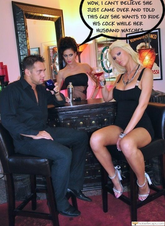 Sexy Memes  hotwife caption: WOW, I CAN'T BELIEVE SHE JUST CAME OVER AND TOLD THIS GUY SHE WANTS TO RIDE HIS COCK WHILE HER HUSBAND WATCHES VERTIUUININCO SSI Hot Bartender Watches Slutty Blonde Flirting With Handsome Dude
