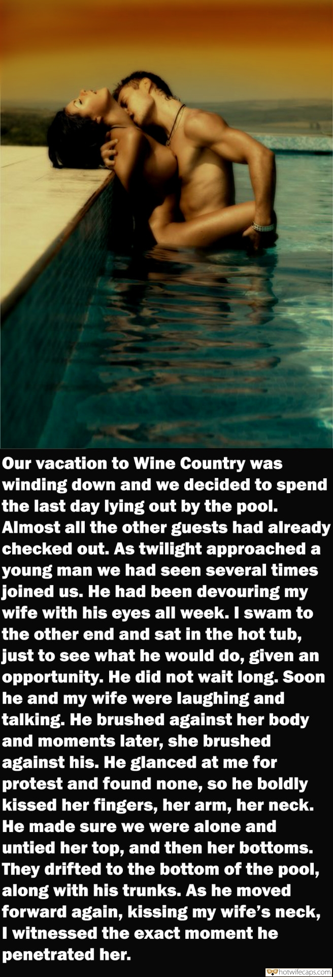 Vacation SFW Caps  hotwife caption: Our vacation to Wine Country was winding down and we decided to spend the last day lying out by the pool. Almost all the other guests had already checked out. As twilight approached a young man we had seen several...
