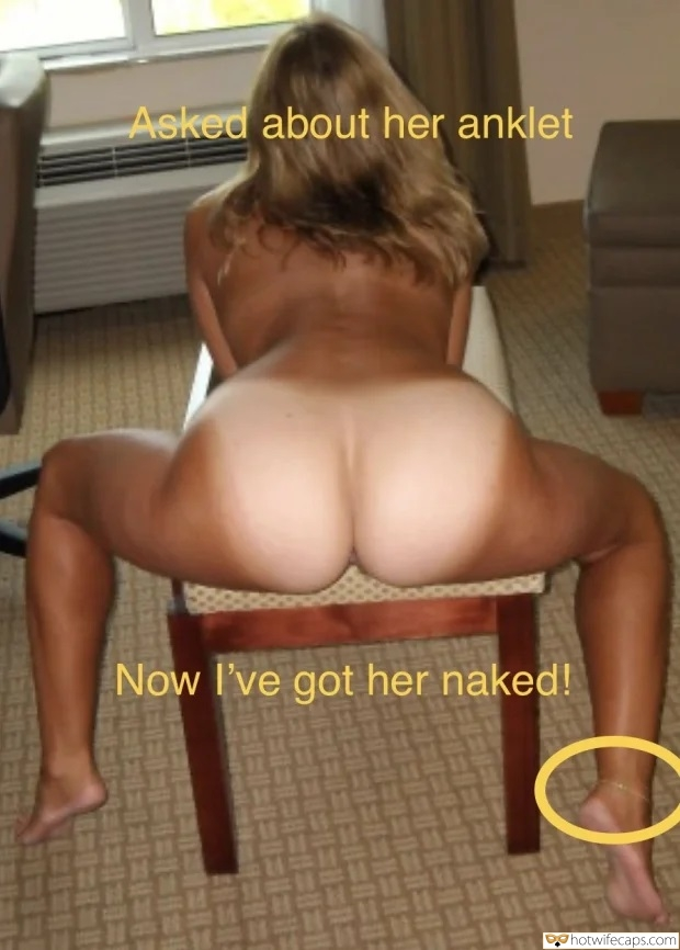 Anklet hotwife caption: Asked about her anklet Now I've got her naked! Hotwife Half Hour After Hansome Stud Aske Her About Anklet