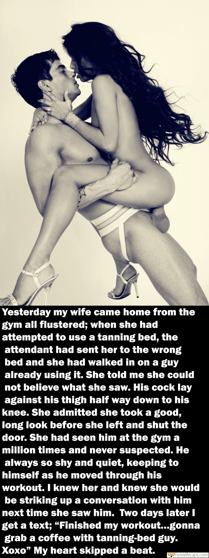 Cheating hotwife caption: Yesterday my wife came home from the gym all flustered; when she had attempted to use a tanning bed, the attendant had sent her to the wrong bed and she had walked in on a guy already using it. She...