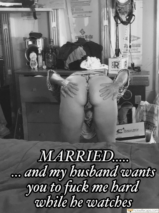 Sexy Memes hotwife caption: MARRIED… and my husband wants you to fuck me hard while he watches Mature Slut Spreading Her Ass Cheeks