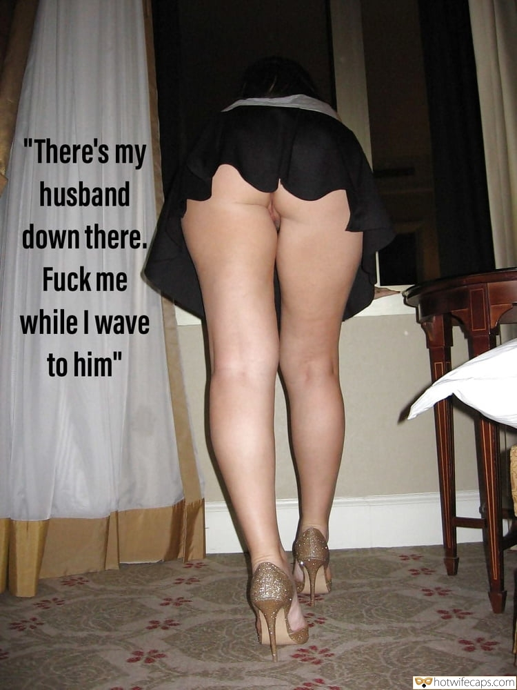 "No Panties Flashing Cheating Bottomless hotwife caption: ""There's my husband down there. Fuck me while I wave to him"" Neighbour Took a Pic of My Gfs Bare Booty"