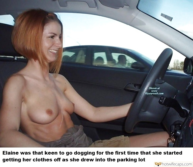 Public Flashing Dogging hotwife caption: Shown at Voyeurweb.com Elaine was that keen to go dogging for the first time that she started getting her clothes off as she drew into the parking lot Redhead Wife Driving Topless