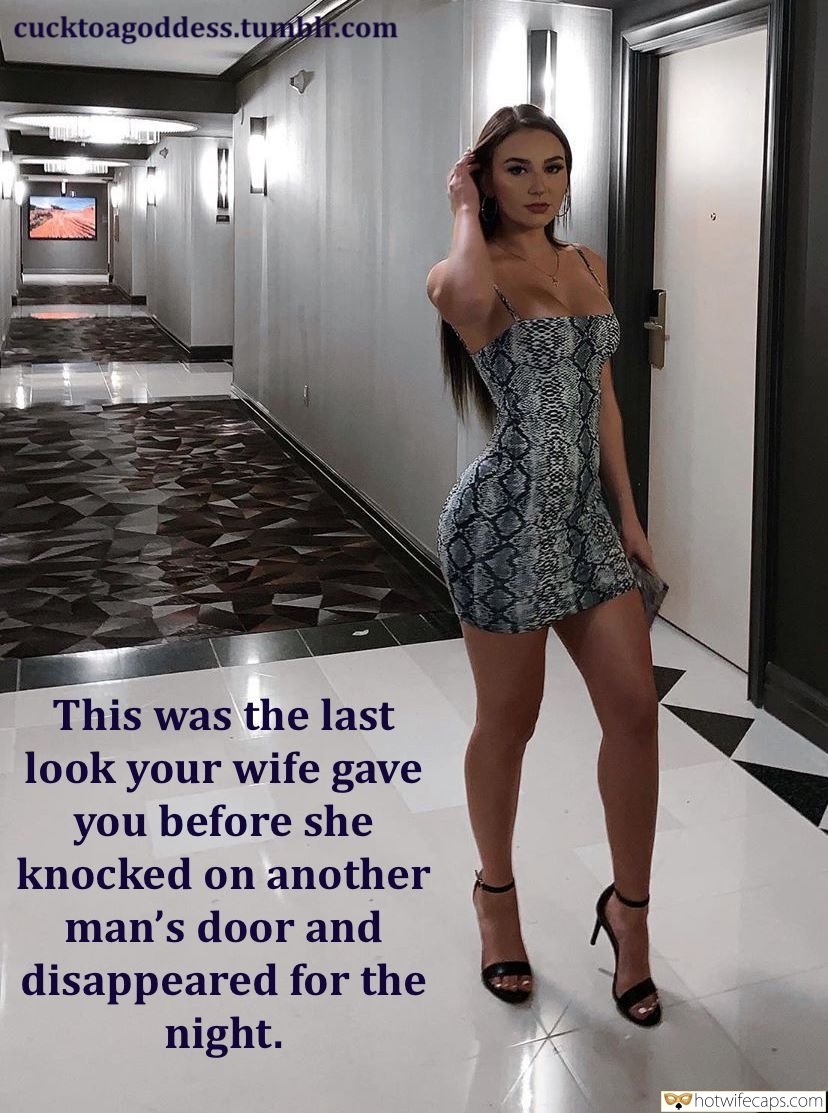 Sexy Memes hotwife caption: cucktoagoddess.tumblr.com This was the last look your wife gave you before she knocked on another man's door and disappeared for the night. Sexy Wife in Tight Dress and Heel