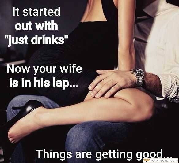 "SFW Caps  hotwife caption: It started out with ""just drinks"" Now your wife is in his lap… Things are getting good… Sitting in Lovers Lap Makes Me So Horny"
