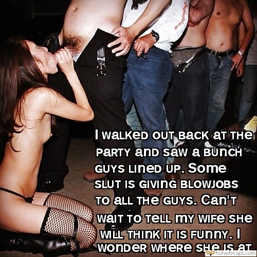 Group Sex Blowjob  hotwife caption: uldre ГwaLkeD OUT васк ат тнe PARTY änd saw a BUNCH GUYS LINED UP. Some SLUT IS GIVinG BLOWJOBS TO ALL THE GUYS. Can'T waIT TO TELL mY WIFE SHe WILL THINK IT IS FUNNY. I woNDeR WHERE SHE Is...