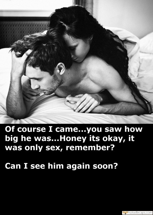 Sexy Memes Dirty Talk Bigger Cock hotwife caption: Of course I came…you saw how big he was…Honey its okay, it was only sex, remember? Can I see him again soon? Slutty Wife Sharing Kinky Secrets With Hubby