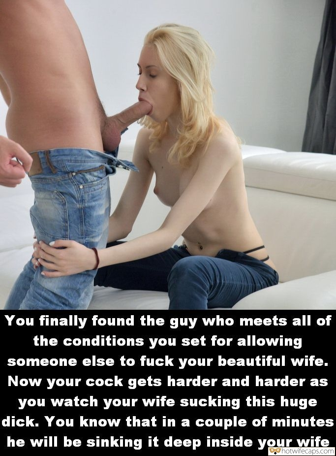 Wife Sharing Blowjob  hotwife caption: You finally found the guy who meets all of the conditions you set for allowing someone else to fuck your beautiful wife. Now your cock gets harder and harder as you watch your wife sucking this huge dick. You know...
