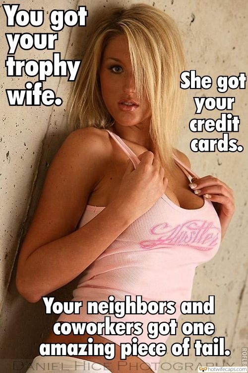 Sexy Memes hotwife caption: You got your trophy wife. She got your credit cards. Your neighbors and Coworkers got one amazing piece of tail. DANIEL HICE PHOTOGRAPHY ROFLBOT Superb Blonde Posing in Pink Top and Shorts