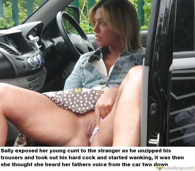 Public Flashing Dogging  hotwife caption: Sally exposed her young cunt to the stranger as he unzipped his trousers and took out his hard cock and started wanking, it was then she thought she heard her fathers voice from the car two down Wife Flashing Pussy...