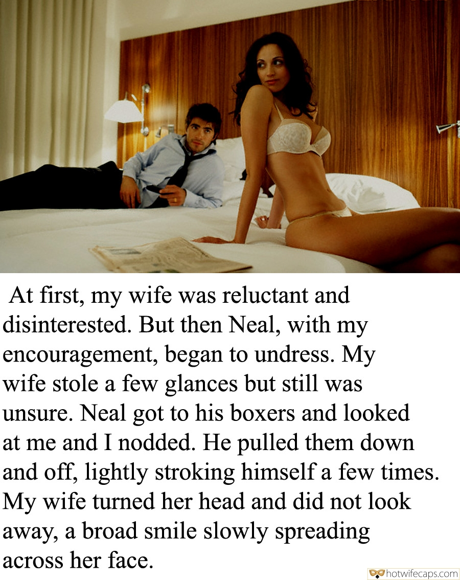 Sexy Memes Cuckold Stories hotwife caption: At first, my wife was reluctant and disinterested. But then Neal, with my encouragement, began to undress. My wife stole a few glances but still was unsure. Neal got to his boxers and looked at me and I nodded. He...