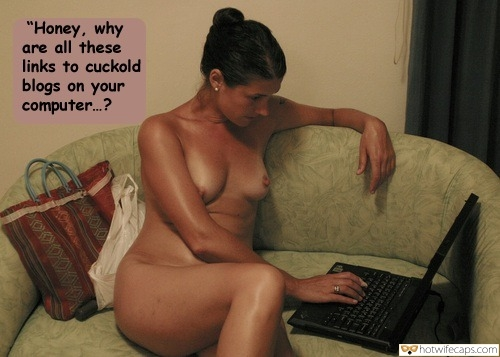 cuckold humiliation hotwife caption Nude Wifey Asking About Cuckold Sites In Browser History