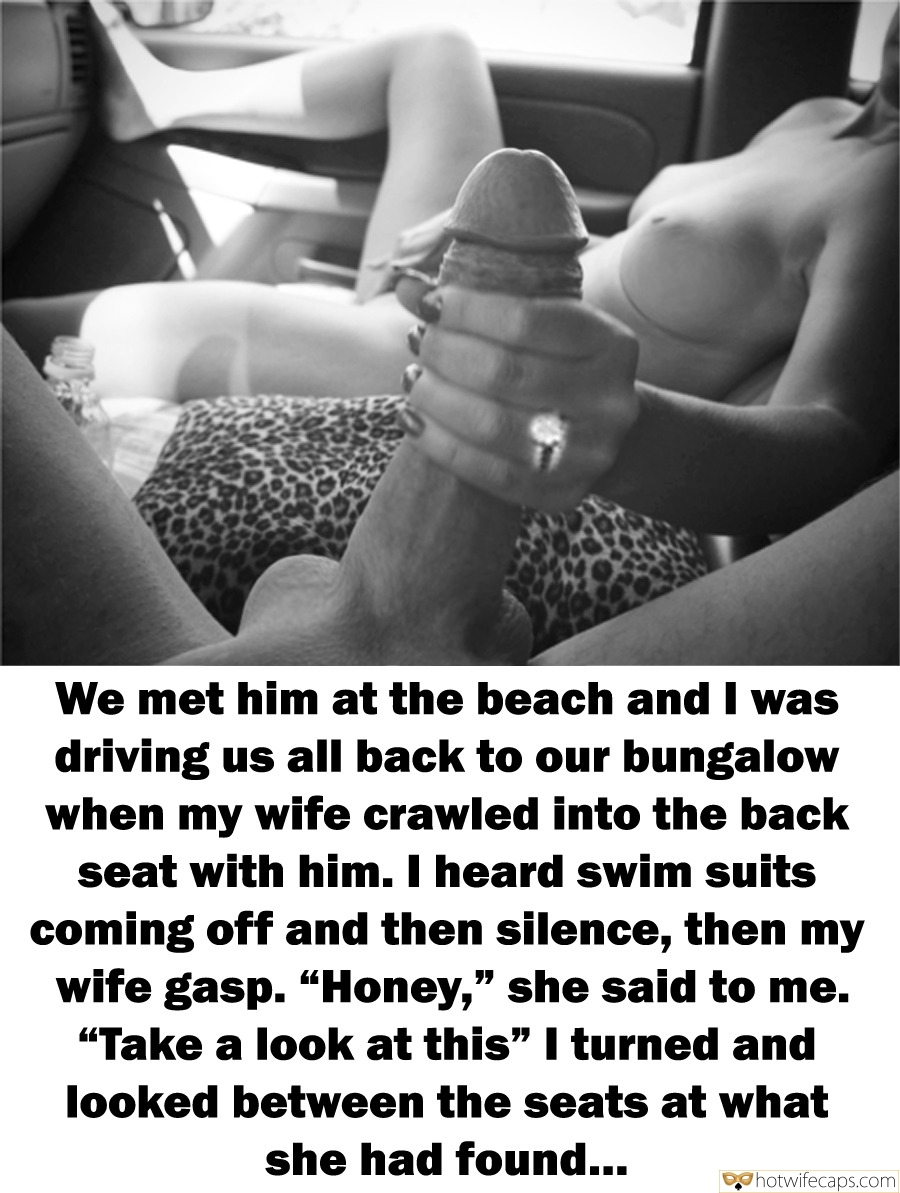 "Vacation Handjob Bigger Cock hotwife caption: We met him at the beach and I was driving us all back to our bungalow when my wife crawled into the back seat with him. I heard swim suits coming off and then silence, then my wife gasp. ""Honey,""..."