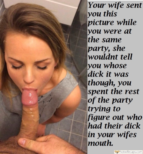 Cheating Blowjob  hotwife caption: Your wife sent you this picture while you were at the same party, she wouldnt tell you whose dick it was though, you spent the rest of the party trying to figure out who had their dick in your wifes...