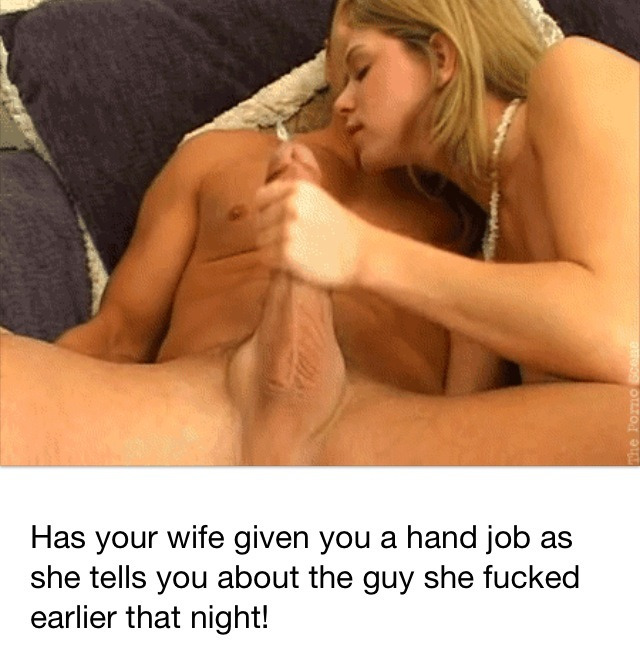 Handjob Dirty Talk  hotwife caption: Has your wife given you a hand job as she tells you about the guy she fucked earlier that night! Another Hot Story for Your Hubby Handjob Session