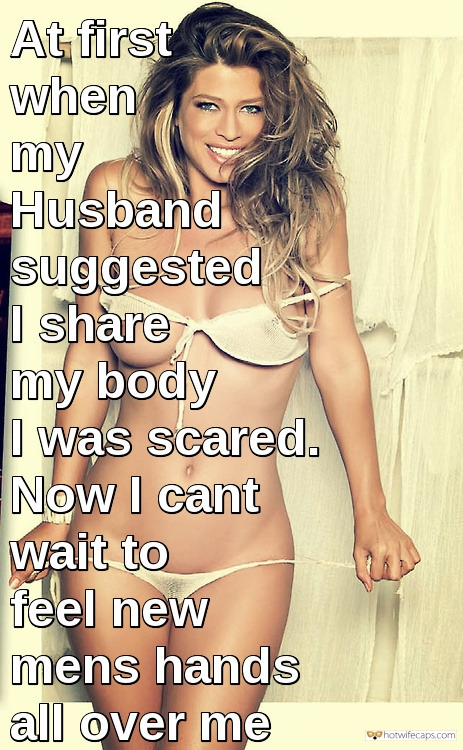 Challenges and Rules hotwife caption: At first when my Husband suggested I share my body I was scared. Now I cant wait to feel new mens hands all over me Transition From Honest Wife to a Sexy Hotwife Wasn't Easy