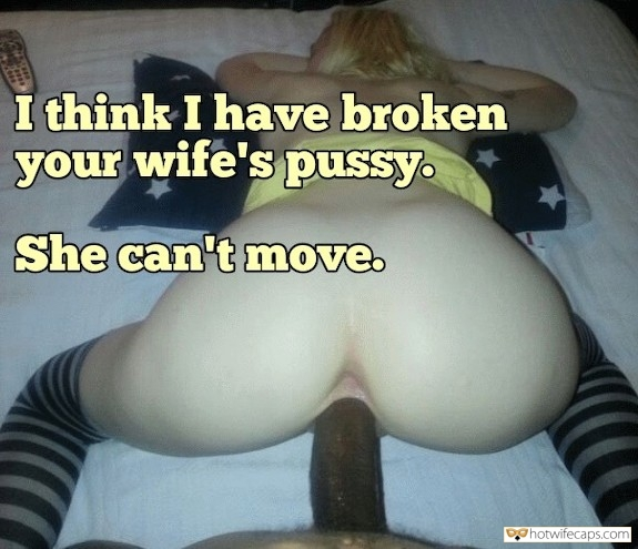It's too big Bully Bigger Cock BBC  hotwife caption: I think I have broken your wife's pussy. She can't move. Hotwife Got What She Deserved