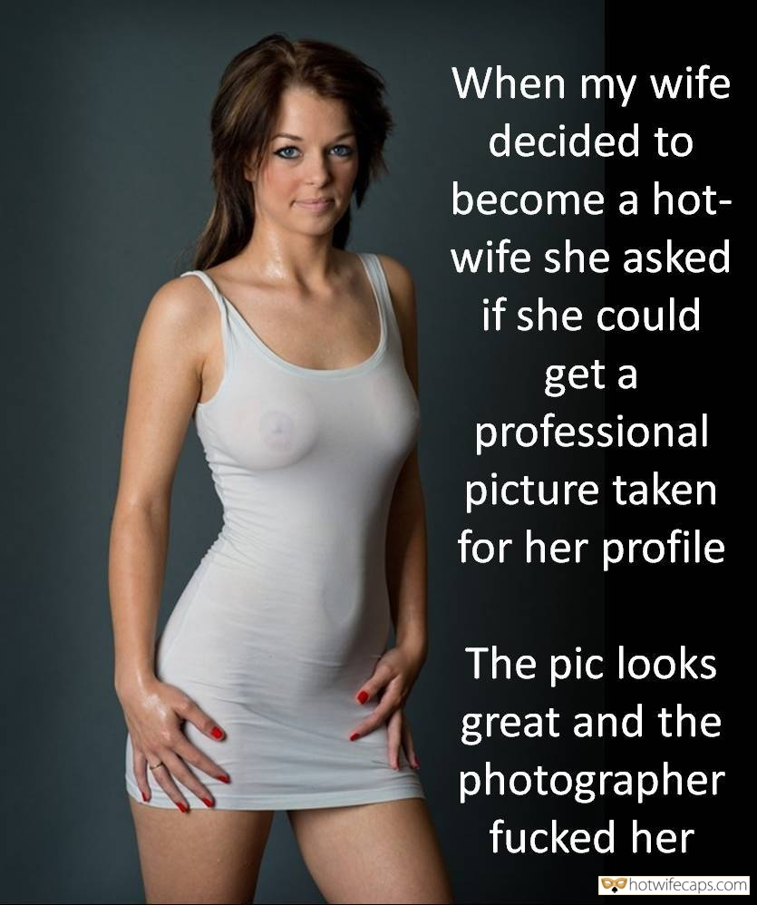 SFW Caps  hotwife caption: When my wife decided to become a hotwife she asked if she could get a professional picture taken for her profile. The pic looks great and the photographer fucked her Visible Nipples Under Tight White Dress