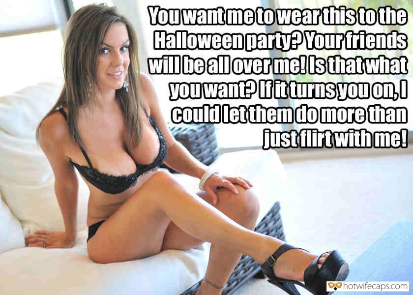 Sexy Memes Friends hotwife caption: You want me to wear this to the Halloween party? Your friends will be all over me! Is that what you want?it turns you on, I could let them do more than just flirt with me! Busty Hotwife in Sexy...