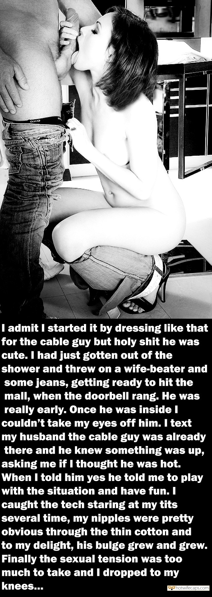 Cuckold Stories Cheating Blowjob  hotwife caption: I admit I started it by dressing like that for the cable guy but holy shit he was cute. I had just gotten out of the shower and threw on a wife-beater and some jeans, getting ready to hit the...