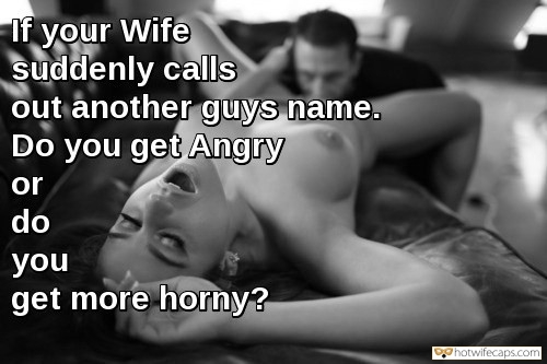 cuckold humiliation cheating captions  hotwife caption What if she calls out another man name while you have sex