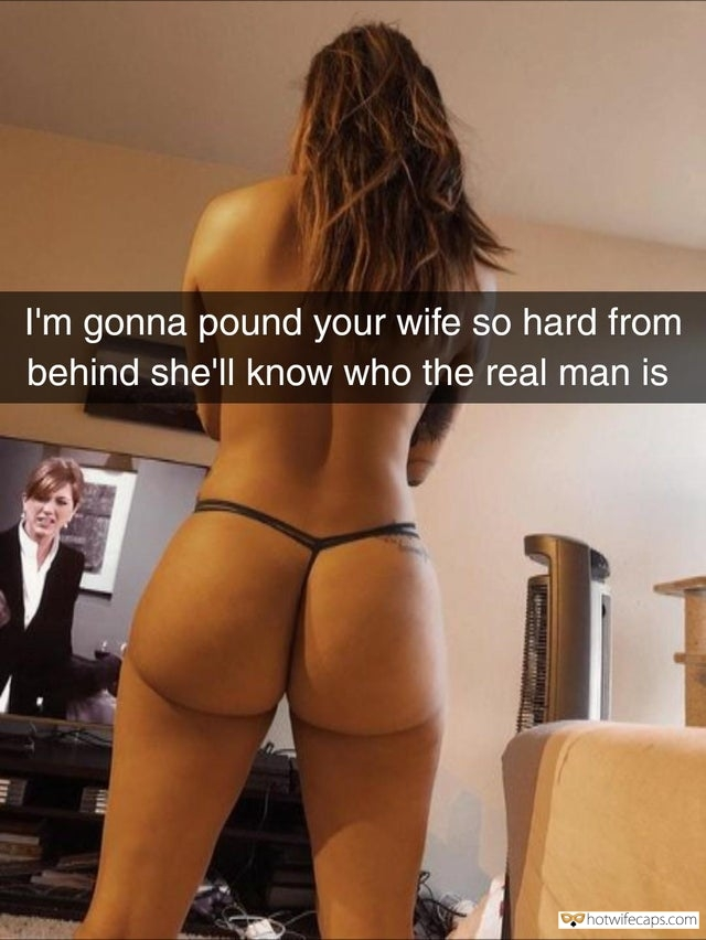 Snapchat Humiliation Bully Bull hotwife caption: I'm gonna pound your wife so hard from behind she'll know who the real man is Pic of Your Wife in G String at Her Your Bully's Place