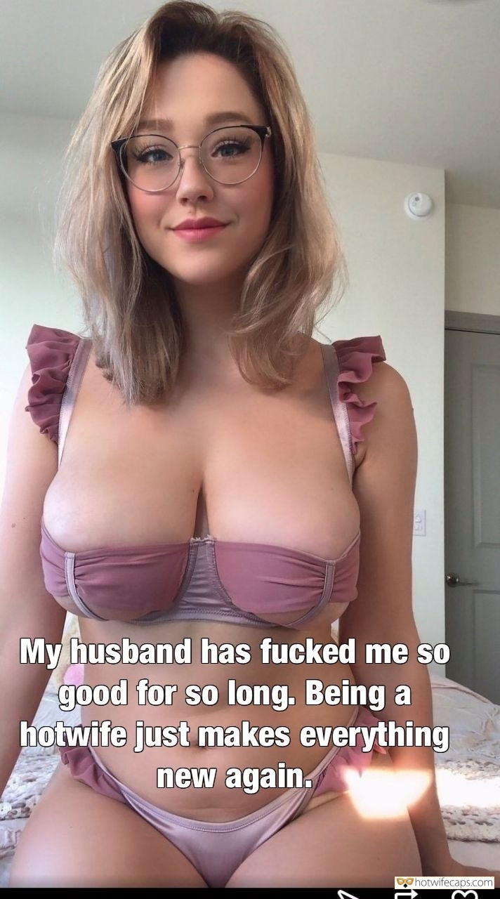 SFW Caps Dirty Talk Cheating  hotwife caption: My husband has fucked me so good for so long. Being a hotwife just makes everything new again. Seductive Blonde With Glasses About Fucking Other Guys