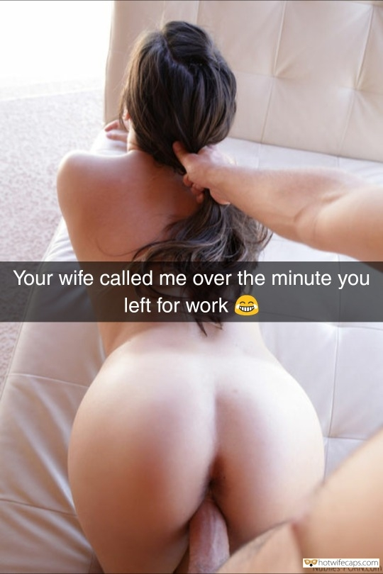 Snapchat Humiliation Cheating hotwife caption: Your wife called me over the minute you left for work  She Is Mounted on Bull's Cock While You Are at Work