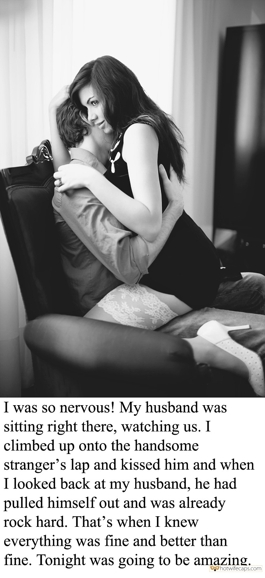 Wife Sharing SFW Caps Cuckold Stories  hotwife caption: I was so nervous! My husband was sitting right there, watching us. I climbed up onto the handsome stranger's lap and kissed him and when I looked back at my husband, he had pulled himself out and was already rock...