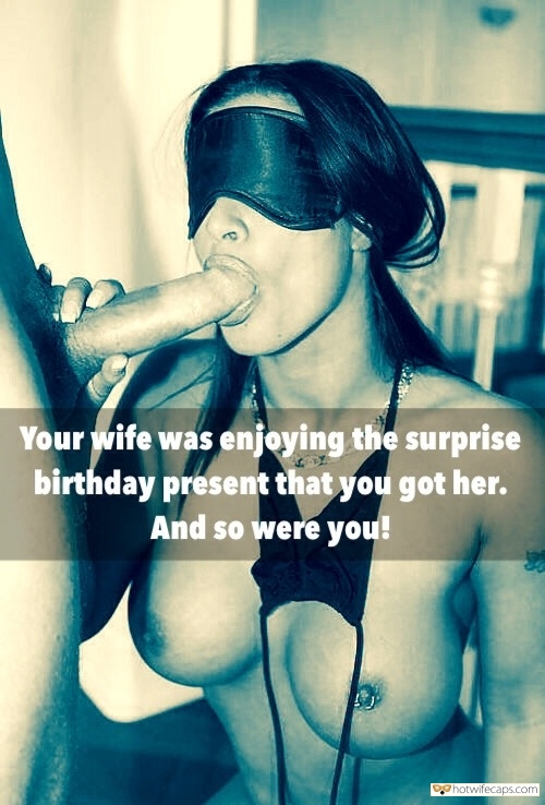 Wife Sharing Blowjob Blindfolded Bigger Cock hotwife caption: Your wife was enjoying the surprise birthday present that you got her. And so were you! She Can Feel the Difference in Size in Her Mouth