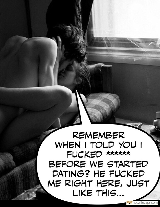 Ex Boyfriend hotwife caption: REMEMBER WHEN I TOLD YOU I FUCKED HIM BEFORE WE STARTED DATING? HE FUCKED ME RIGHT HERE, JUST LIKE THIS… She Likes to Open Her Naughty Secrets When I Fuck Her