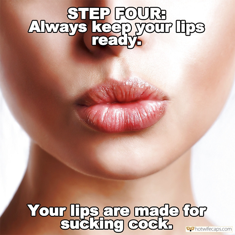 Sexy Memes Challenges and Rules Blowjob  hotwife caption: STEP FOUR: Always keep your lips ready. Your lips are made for sučking cock. Send Them a Signal – Let Them Know What Your Lips Are Intended For
