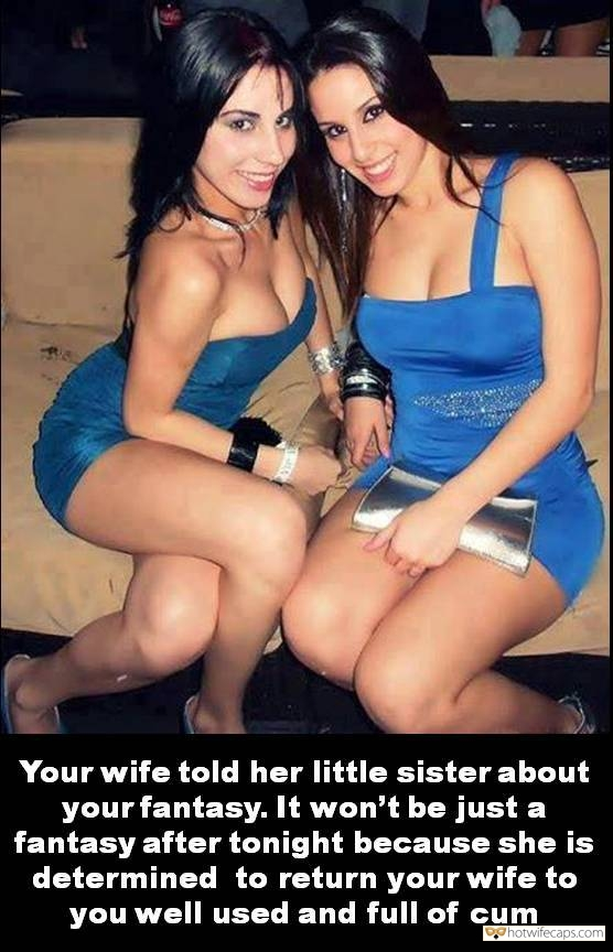 SFW Caps Public Cum Slut  hotwife caption: Your wife told her little sister about your fantasy. It won't be just a fantasy after tonight because she is determined to return your wife to you well used and full of cum Two Sisters Are Going to Be Filthy...