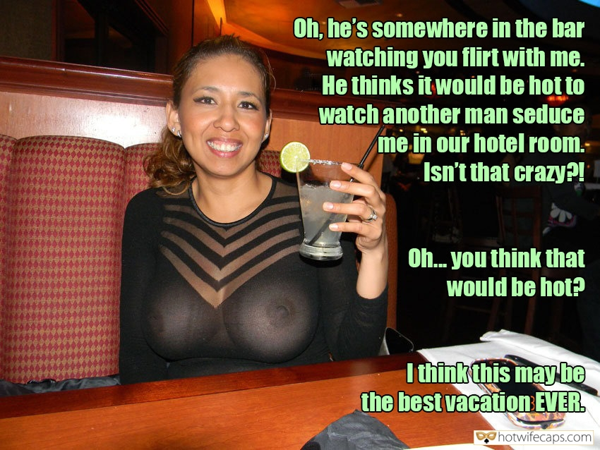 Vacation Public Dirty Talk hotwife caption: Oh, he's somewhere in the bar watching you flirt with me. He thinks it would be hot to watch another man seduce me in our hotel room.  Isn't that crazy?! Oh. Do you think that would be hot? I think...