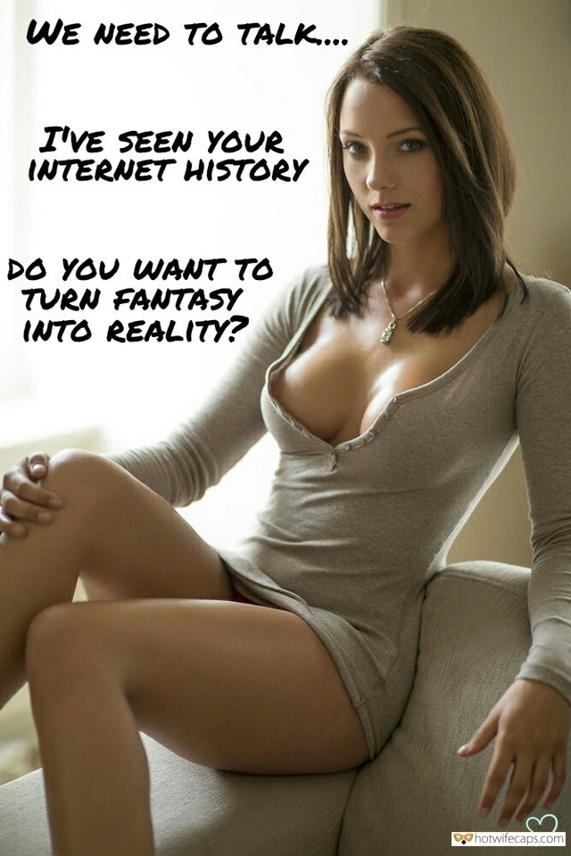 Sexy Memes Dirty Talk hotwife caption: WE NEED TO TALK… I'VE SEEN YOUR INTERNET HISTORY DO YOU WANT TO TURN FANTASY INTO REALITY? Busted Cuckold Wife Wants to Talk