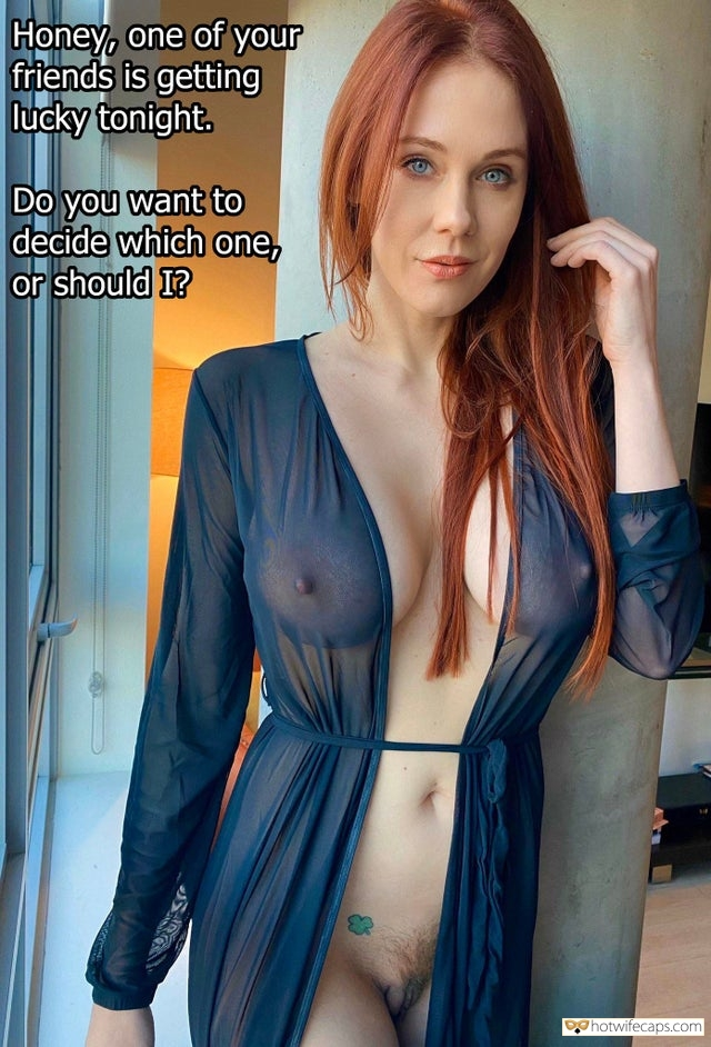 No Panties Friends Flashing hotwife caption: Honey, one of your friends is getting lucky tonight. Do you want to decide which one, or should I? Redhead Wife Nude Under See Through Nightie