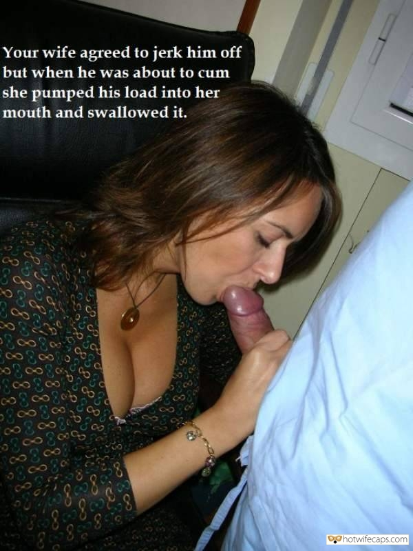 Handjob Cum Slut Blowjob hotwife caption: Your wife agreed to jerk him off but when he was about to cum she pumped his load into her mouth and swallowed it. Wife Squeezing Thick Throbbing Cock While Swallow