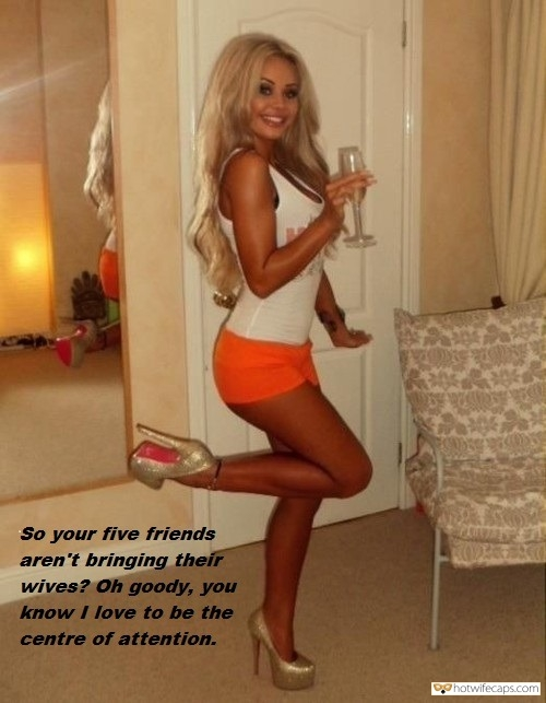 Sexy Memes Friends Dirty Talk hotwife caption: So your five friends aren't bringing their wives? Oh goody, you know I love to be the center of attention. Blonde Bimbo Likes to Be Filthy for Friends