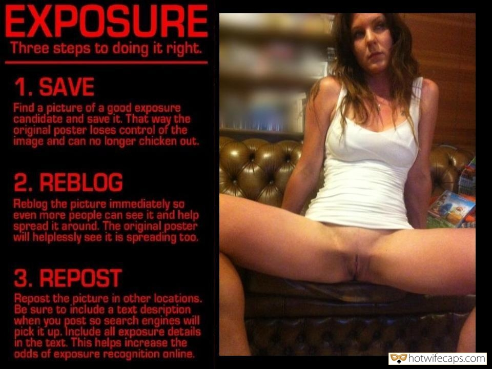 Public No Panties Flashing Challenges and Rules hotwife caption: EXPOSURE Three steps to doing it right. 1. SAVE Find a picture of a good exposure candidate and save it. That way the original poster loses control of the image and can no longer chicken out. 2. REBLOG Reblog the...