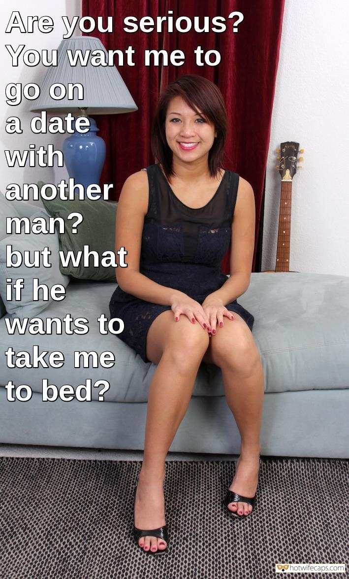 Sexy Memes hotwife caption: Are you serious? You want me to go on a date with another man? but what if he wants to take me to bed? Mature Asian Wife Is Unsure About Dating Other Man